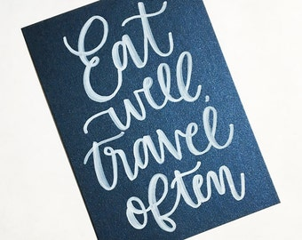 Eat Well, Travel Often Hand Lettered, Motivational 5x7 Calligraphy Print
