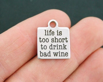 Wine Stainless Steel Charm - Life is too short to drink bad wine - Exclusive Line - Quantity Options - BFS270