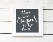 there are adventures to be had - charcoal grey hand lettering - inspirational quote poster- square print