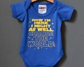 Now I'm Here I Might As Well Change The World - Star Wars style sci-fi baby onesie / bodysuit