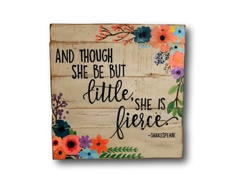And Though She Be But Little She Is Fierce Sign- Shakespeare Quote- New Baby Gift- Preemie Gift- Baby Girl Nursery Wall Art- Sorority Gift