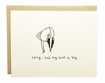 Sorry I had My Head Up My...  -  Hand Drawn Greeting Card - I'm Sorry