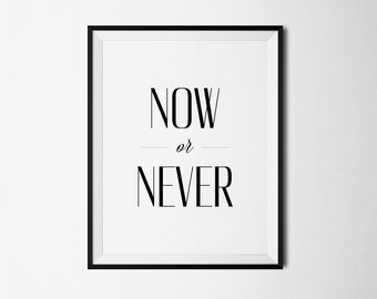 now or never, now, office decor, office quote, minimalist, now quote, digital poster, now print, now poster, inspirational office