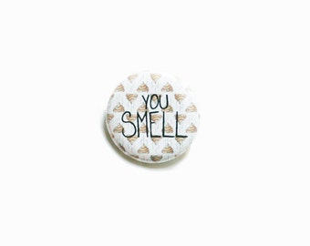 You Smell—Handmade button with pin back. Brown watercolor poop pattern