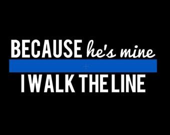 Police Wife Decal, Thin Blue Line, Because he's mine I walk the line, Back the blue