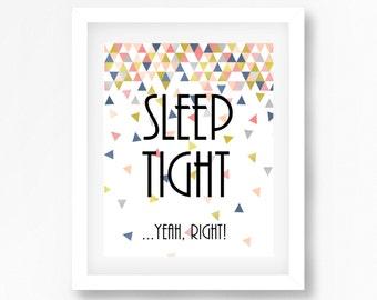 Contemporary Nursery Wall Art, Sleep Tight Yeah Right Nursery Print, Geometric Nursery Print, Gender Neutral Nursery, Comical Nursery Decor
