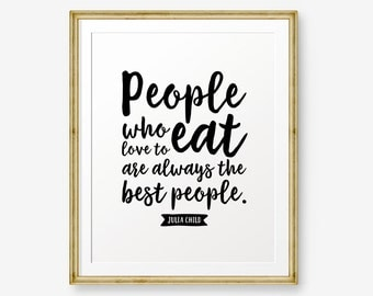 People Who Love To Eat Are Always The Best People, Kitchen Decor, Kitchen Art, Home Decor, Kitchen Print
