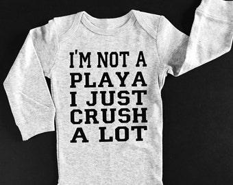 I'm Not A Playa I Just Crush A Lot Onsie or T-Shirt