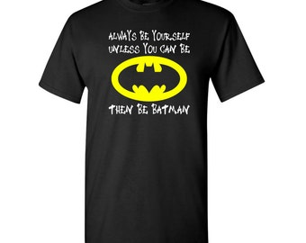 Always be yourself, Unless you can be Batman Then Be Batman t-shirt - Funny Batman shirt - Batman Geek t-shirt