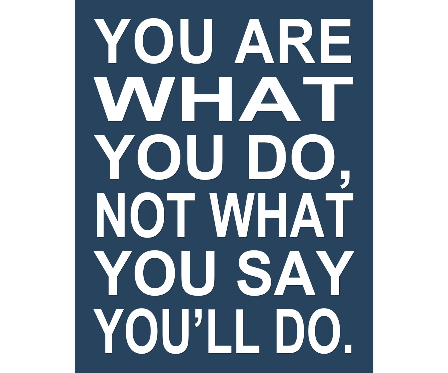 You Are What You Do Not What You Say You 39 Ll Do By Posterspeak