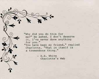 E.B. White Quote Made on Typewriter Quote Art - Charlotte's Web Why did you do this for me? He asked. I don't deserve it. I've never done