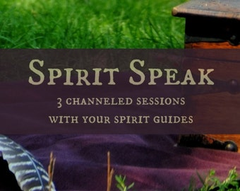 Spirit Speak - Three Channeled Sessions with Your Spirit Guides