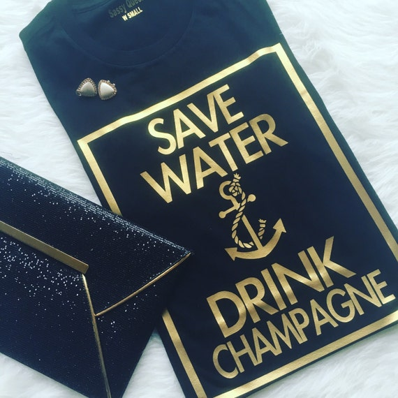 Save Water Drink Champagne / Statement Tee / Graphic Tee / Statement Tshirt / Graphic Tshirt / T shirt