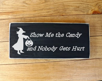 Halloween Sign, Show Me the Candy and Nobody Gets Hurt,Halloween Decor, Halloween Decoration