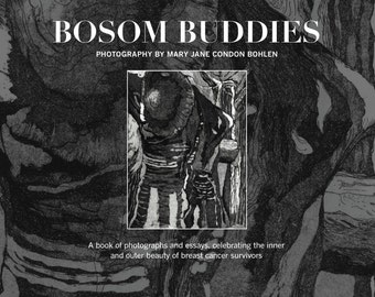 Bosom Buddies, A book of photographs and essays, celebrating the inner and outer beauty of breast cancer survivors