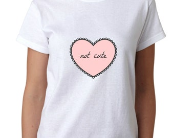 not cute T-shirt