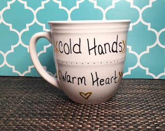 Cold hands warm heart coffee mug: hand painted