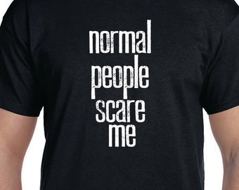 Normal People Scare Me Gift T-shirt, Funny Printed T-shirt, College Student Gift, Teenager Gift, 100% Cotton T-shirt.
