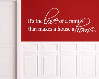 It's the Love of a Family that Makes a House a Home, Vinyl Wall Decal, Home Decor, Living Room, Entryway, Bedroom, Vinyl Lettering, Family