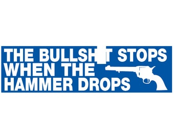 The Bullsh*t Stops When the Hammer Drops Decal Vinyl or Magnet Bumper Sticker