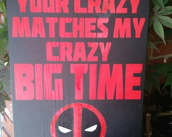 Your Crazy Matches My Crazy Big Time Deadpool Sign