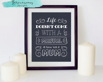 Life Doesnt Come With A Manual, It Comes With A Mum, INSTANT DIGITAL PRINT, 8 x 10 inches, Mom, Gift, Wall Hanging, Art, Decor, Mothers