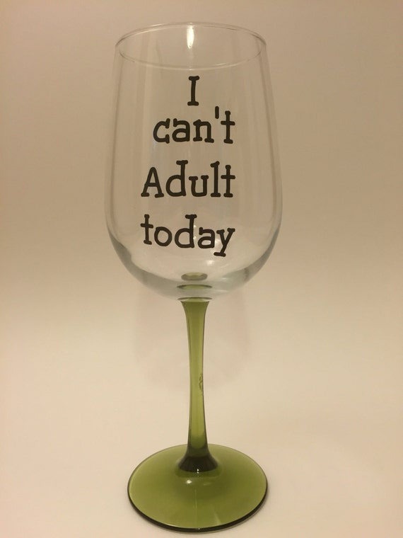 I Can 39 T Adult Today Coffee Mug Wine Glass Stemmed Or