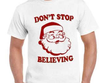 Dont Stop Believing Funny Santa Claus Christmas Tshirt Xmas Present