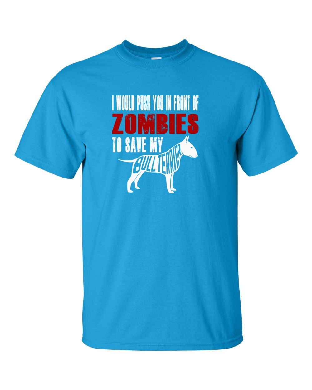 Bull Terrier Shirt - I Would Push You In Front Of Zombies To Save My Bull Terrier T-shirt