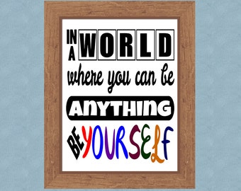 Motivational Art Print, Inspirational Art Print, Instant Download, In A World Where You Can Be Anything Be Yourself Digital Art Print