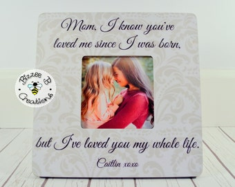 Personalized Picture Frame for Mom, Mother's Day Gift, I Know You've Loved Me Since I Was Born, Gift for Mom, Gift for Her, Gift From Child