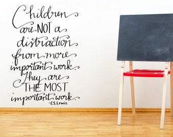 """Children are not a distraction from some more important work.  C. S. Lewis Decal Wall Art Decor Sticker Free US Shipping 13.5"""" X 24"""" B or W"""