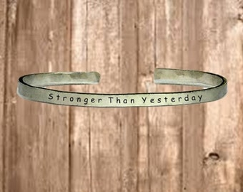 """Stronger Than Yesterday - Cuff Bracelet Jewelry Hand Stamped 1/4"""" Organic, Smooth Texture Copper Brass or Aluminum"""