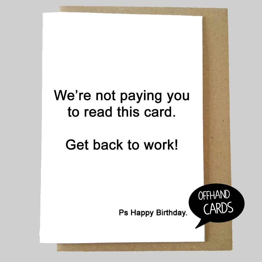 Funny Work Birthday Card. Get Back To Work Insulting Rude
