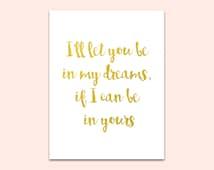 I'll let you be in my dreams, if I can be in yours Bob Dylan Gold Foil Print, Love Art Print