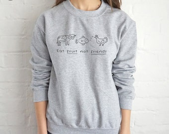 Eat Fruit Not Friends Sweatshirt Sweater Jumper Top Fashion Funny Slogan Vegan