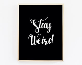 Stay Weird Print Weird Art Calligraphy Print Black and White Wall Art Black and White Typography Scandinavian Design Gifts for him DIGITAL
