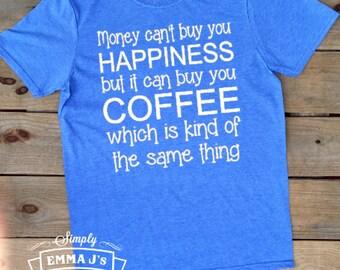 Coffee shirt, t-shirt, money can't buy happiness t-shirt, gift idea, coffee t-shirt