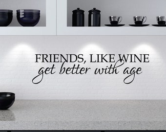 Wall Sticker - Friends & Wine | Funny Wall Decal Quote | Friends like wine get better with age | Kitchen Wall Decor | Wine Quote Saying