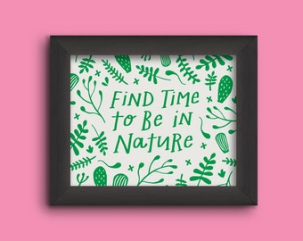 8x10 Find Time to be in Nature hand lettered Illustration Art Print