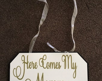 Here comes my mommy sign, flower girl sign, ring bearer sign,