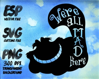 We're all mad here The Cheshire Cat Clipart , SVG Cutting , ESP Vectors files , T shirt , iron on , sticker ,Personal Use