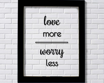 Love More Worry Less - Floating Quote - Home Decor - Motivational Inspirational Quote -  Wall Art Home Decor - Framed Quote Transparency