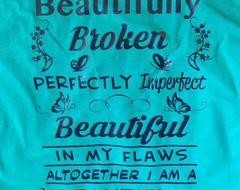 Beautifully Broken, Perfectly Imperfect Tee Shirt