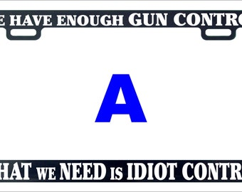 We have enough gun control what we need is idiot control funny humor license plate frame holder tag