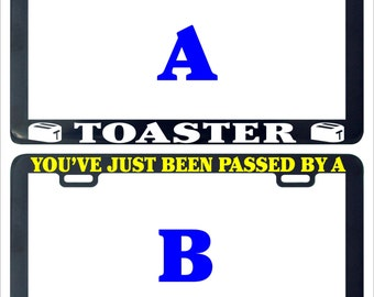 You've been you just got passed a toaster funny humor license plate frame holder tag