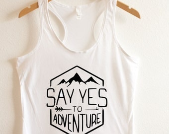 Say yes to Adventure Tank, Custom tank, Beach Tank, Adventure Tank, Workout Shirt