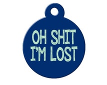 Pet ID Tag Oh Shit I'm Lost Funny Pet Tag Personalized Pet Gift for Dog Lovers Tags for Dogs or Cats (Design #117)