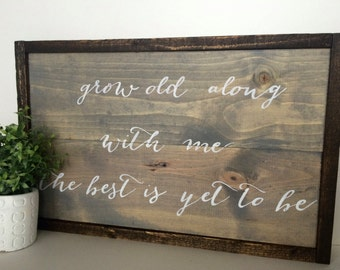 Grow Old Along With Me, The Best is Yet to Be Handcrafted Wooden Sign