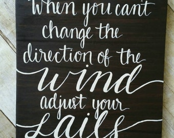 When you can't change the direction of the wind adjust your sails-wood board-hand lettered-hand painted-home decor-wall art